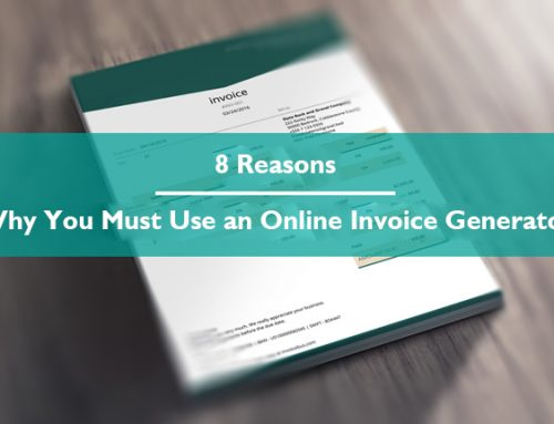 8 Reasons Why You Must Use an Online Invoice Generator